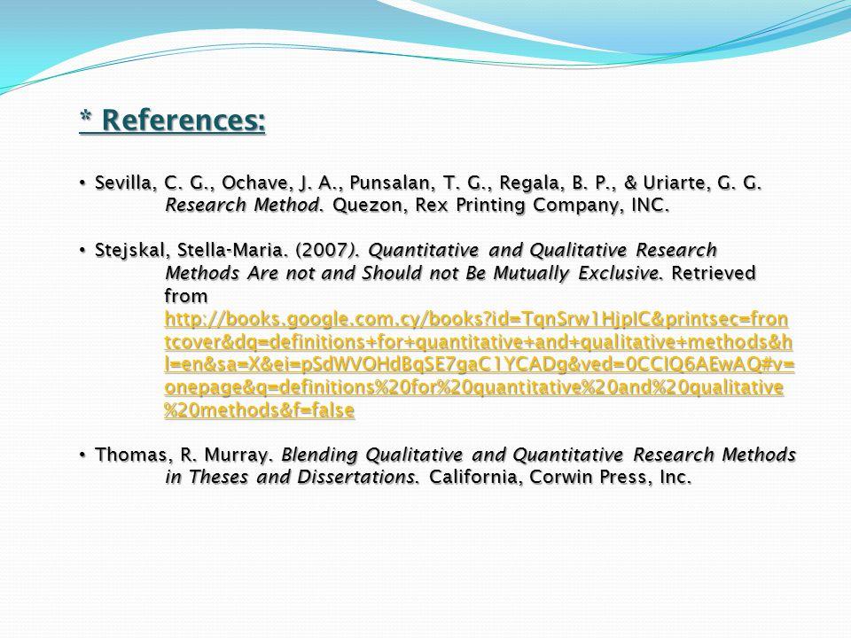 * References: Sevilla, C. G., Ochave, J. A., Punsalan, T. G., Regala, B. P., & Uriarte, G. G. Sevilla, C. G., Ochave, J. A., Punsalan, T. G., Regala,