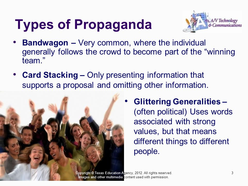 Types of Propaganda Bandwagon – Very common, where the individual generally follows the crowd to become part of the winning team. Card Stacking – Only presenting information that supports a proposal and omitting other information.