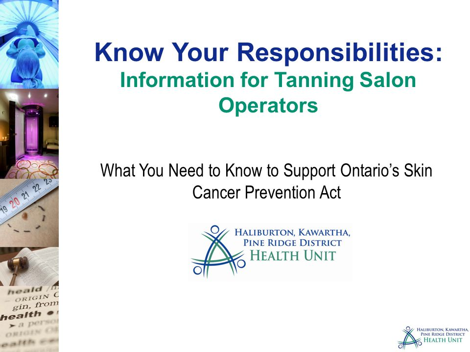 Know Your Responsibilities: Information for Tanning Salon Operators What You Need to Know to Support Ontario's Skin Cancer Prevention Act