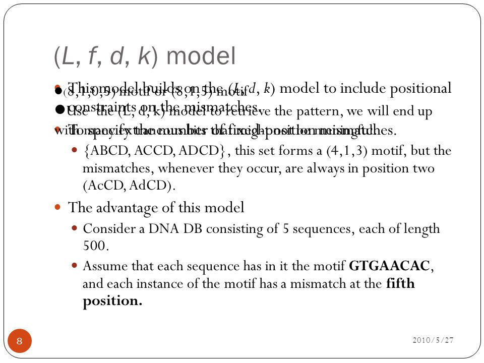 (L, f, d, k) model 2010/5/27 8 This model builds on the (L, d, k) model to include positional constraints on the mismatches.