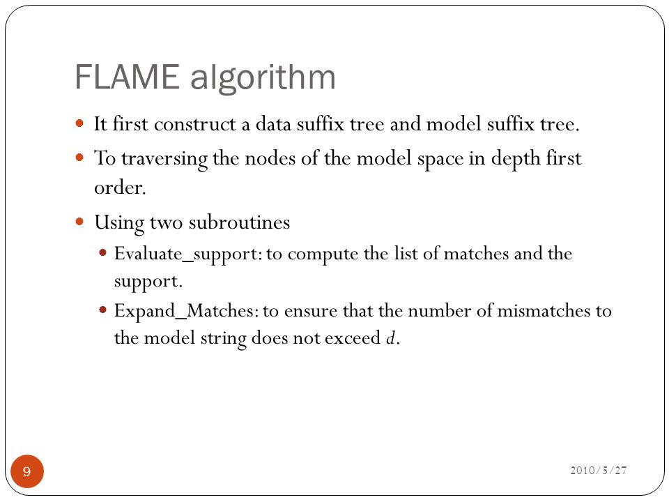 FLAME algorithm 2010/5/27 9 It first construct a data suffix tree and model suffix tree.