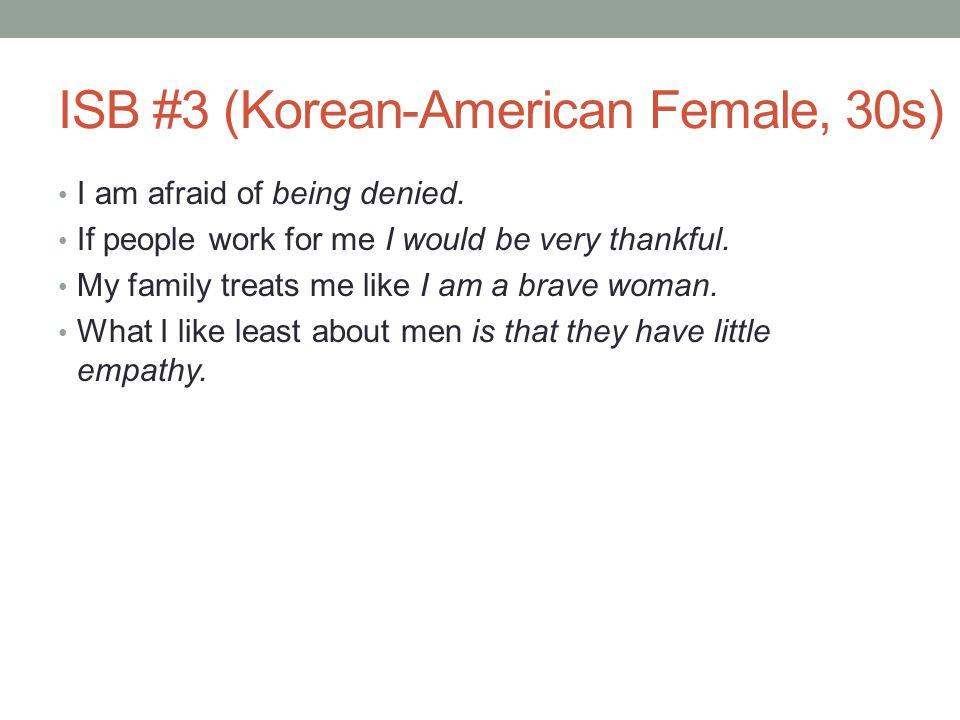 ISB #3 (Korean-American Female, 30s) I am afraid of being denied.