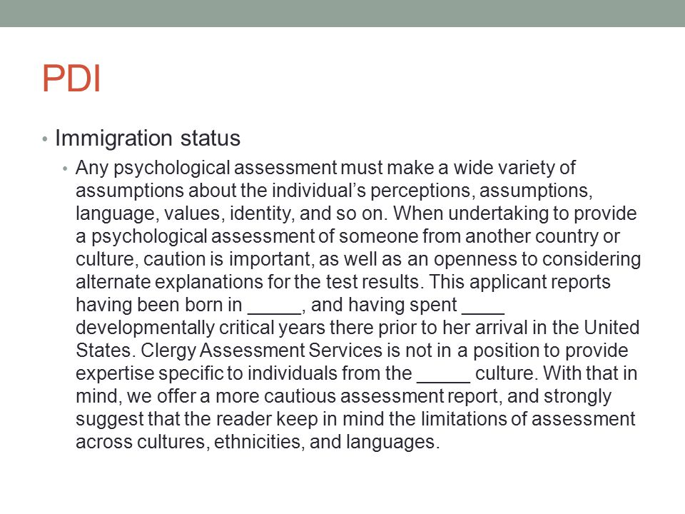 PDI Immigration status Any psychological assessment must make a wide variety of assumptions about the individual's perceptions, assumptions, language, values, identity, and so on.