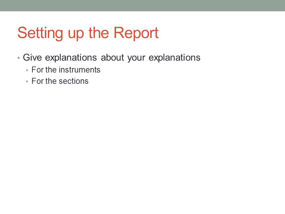 Setting up the Report Give explanations about your explanations For the instruments For the sections