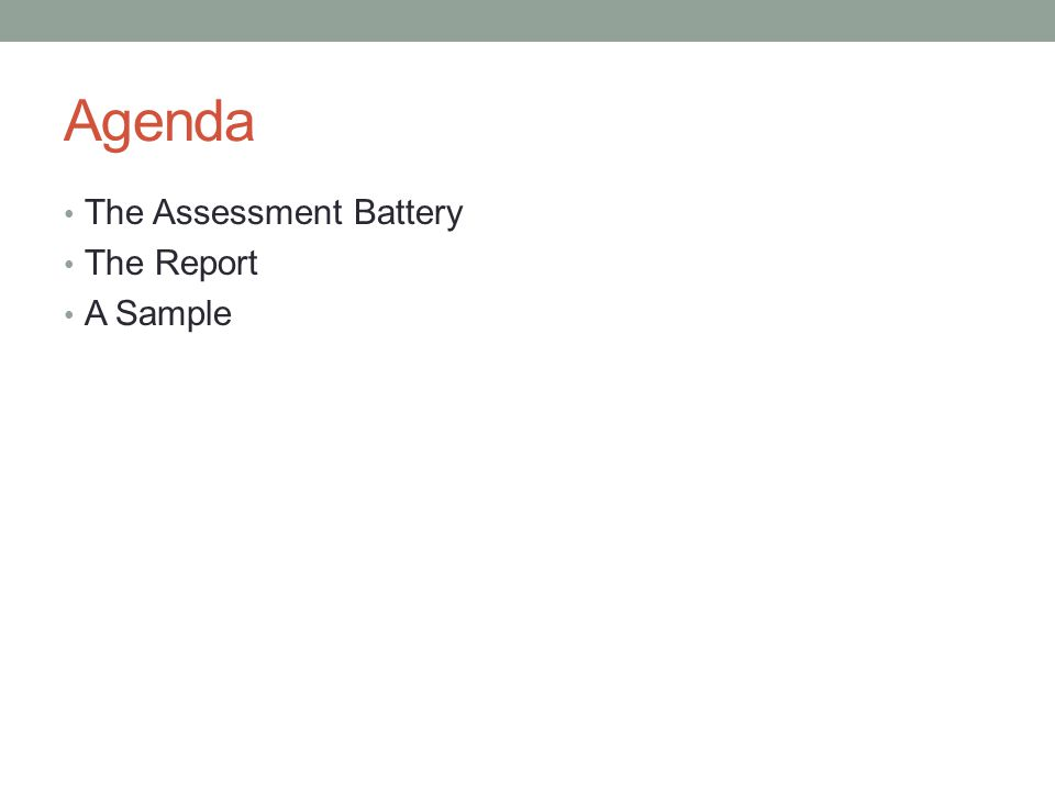 Agenda The Assessment Battery The Report A Sample