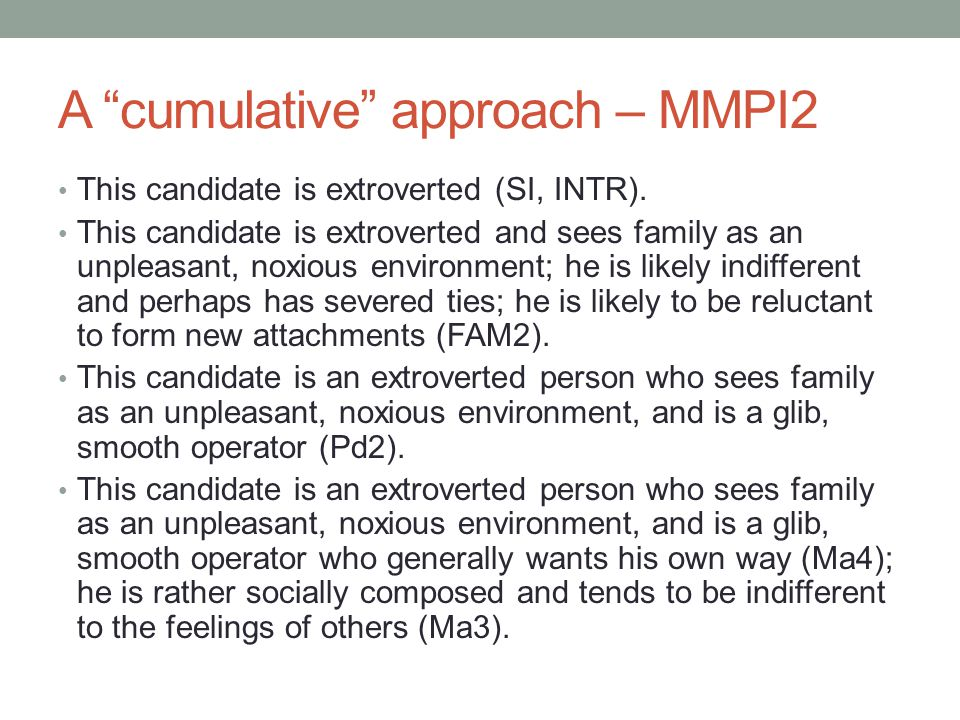 A cumulative approach – MMPI2 This candidate is extroverted (SI, INTR).