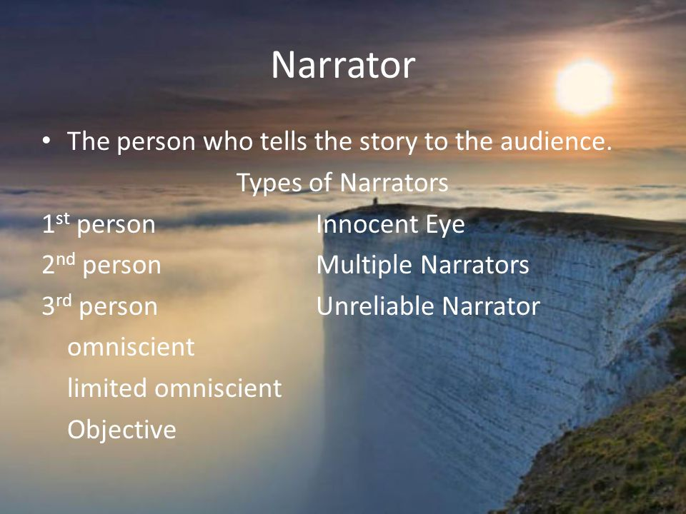 Narrator The person who tells the story to the audience.