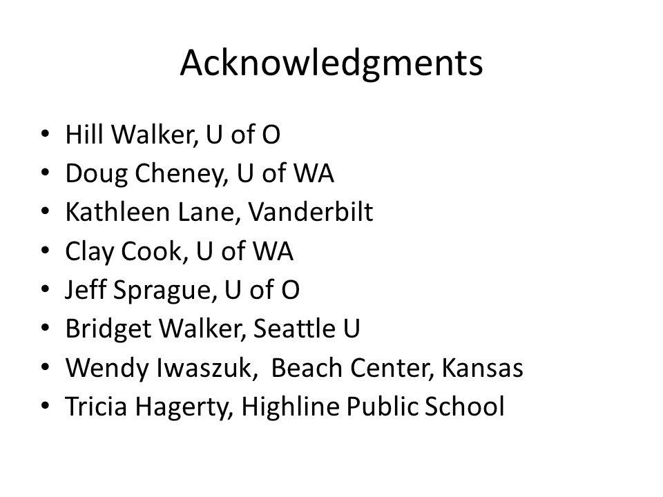 Acknowledgments Hill Walker, U of O Doug Cheney, U of WA Kathleen Lane, Vanderbilt Clay Cook, U of WA Jeff Sprague, U of O Bridget Walker, Seattle U W