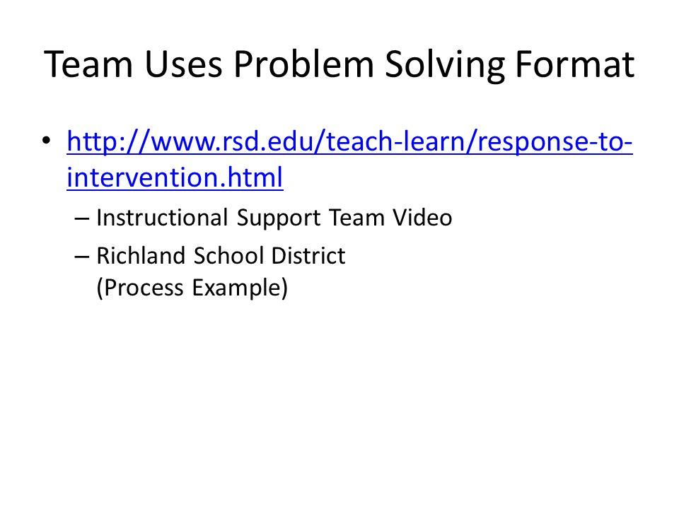 Team Uses Problem Solving Format http://www.rsd.edu/teach-learn/response-to- intervention.html http://www.rsd.edu/teach-learn/response-to- interventio
