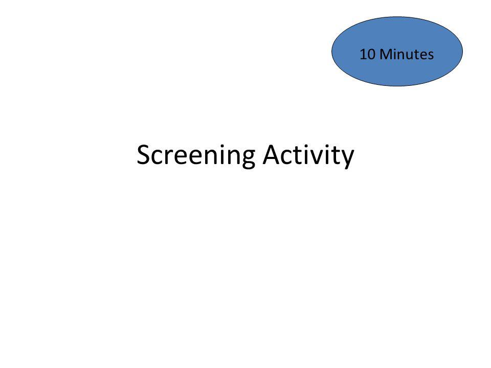 Screening Activity 10 Minutes
