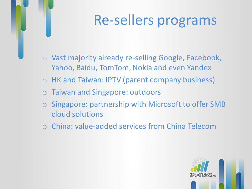 Re-sellers programs o Vast majority already re-selling Google, Facebook, Yahoo, Baidu, TomTom, Nokia and even Yandex o HK and Taiwan: IPTV (parent com