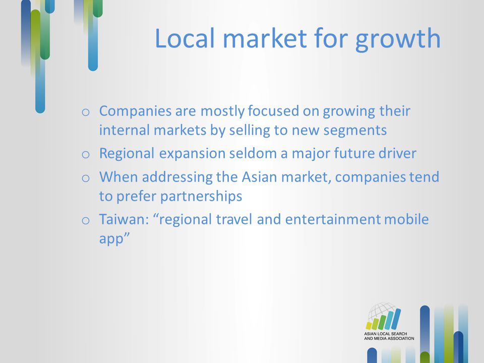 Local market for growth o Companies are mostly focused on growing their internal markets by selling to new segments o Regional expansion seldom a majo