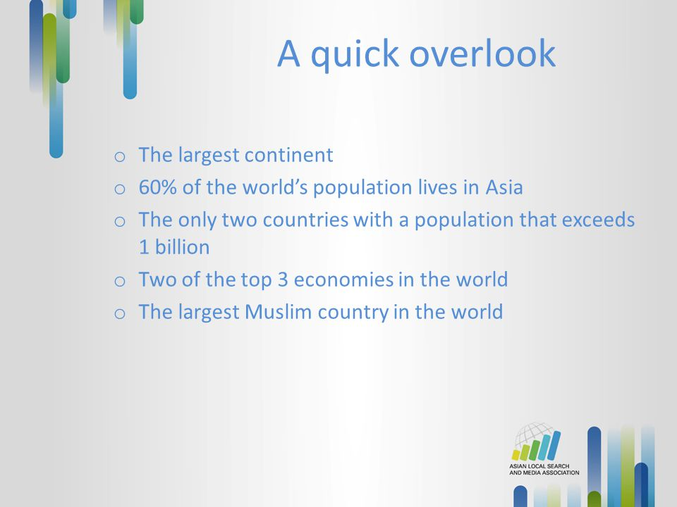 A quick overlook o The largest continent o 60% of the world's population lives in Asia o The only two countries with a population that exceeds 1 billi
