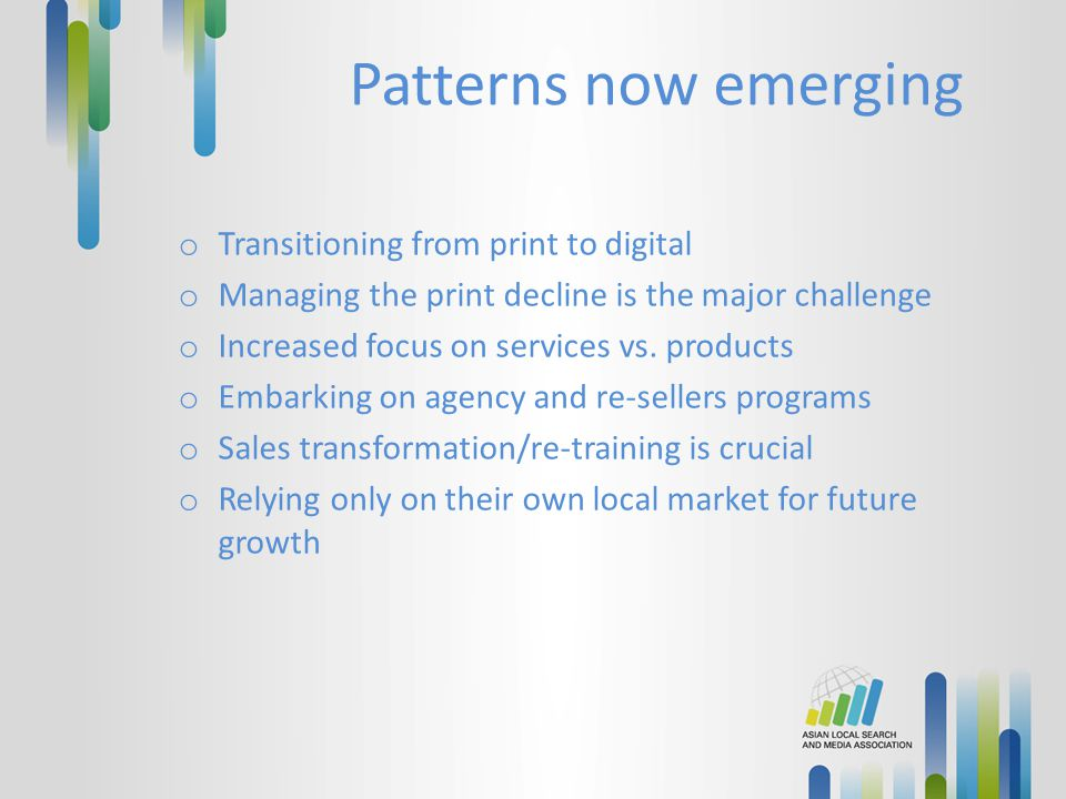 Patterns now emerging o Transitioning from print to digital o Managing the print decline is the major challenge o Increased focus on services vs. prod