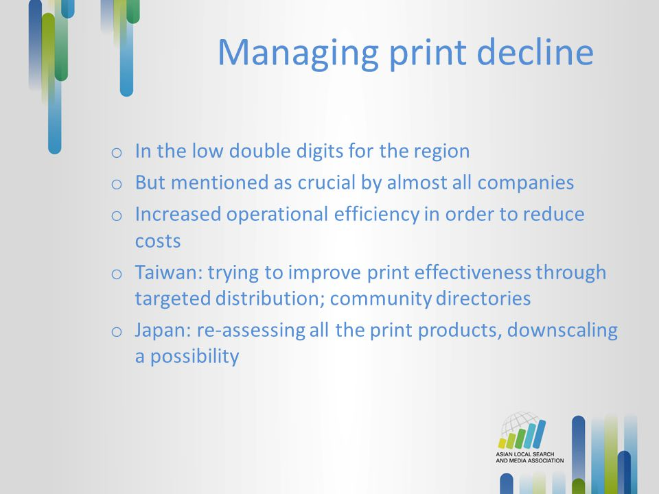 Managing print decline o In the low double digits for the region o But mentioned as crucial by almost all companies o Increased operational efficiency