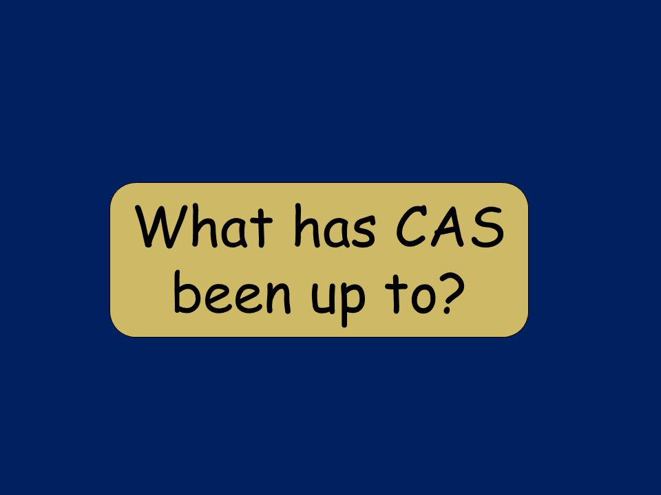What has CAS been up to