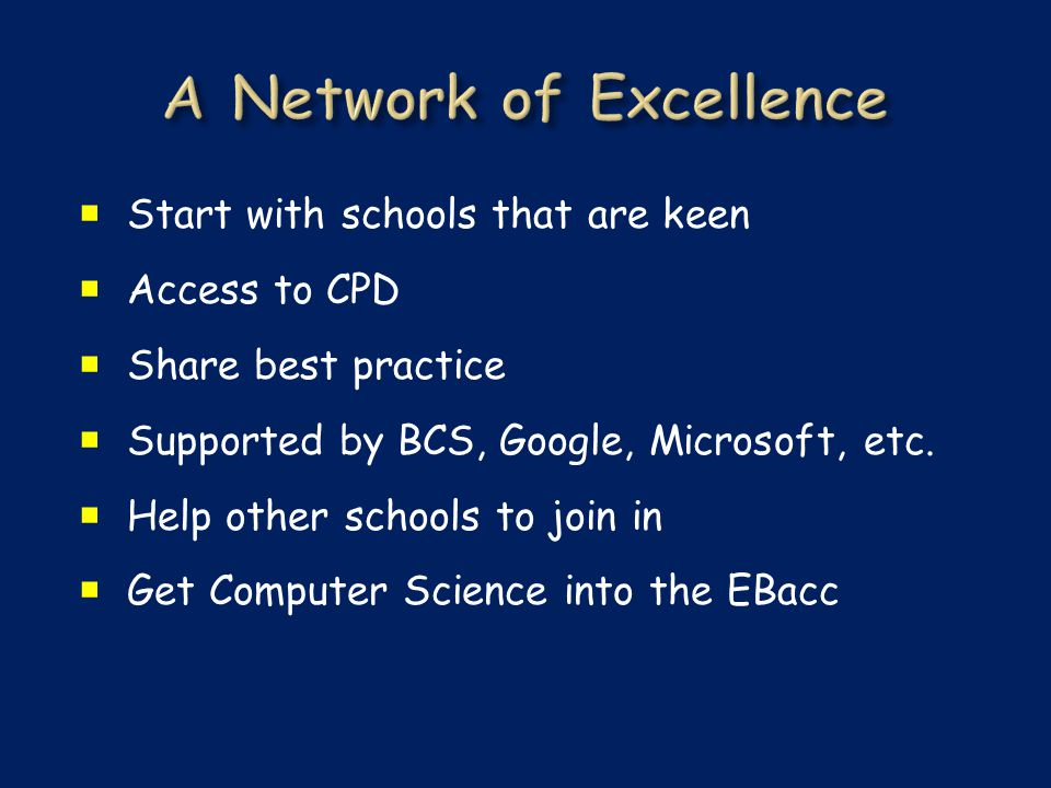  Start with schools that are keen  Access to CPD  Share best practice  Supported by BCS, Google, Microsoft, etc.
