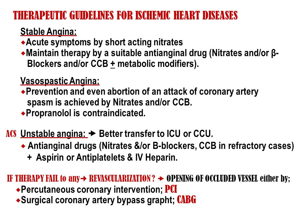 Stable Angina:  Acute symptoms by short acting nitrates  Maintain therapy by a suitable antianginal drug (Nitrates and/or β- Blockers and/or CCB + m