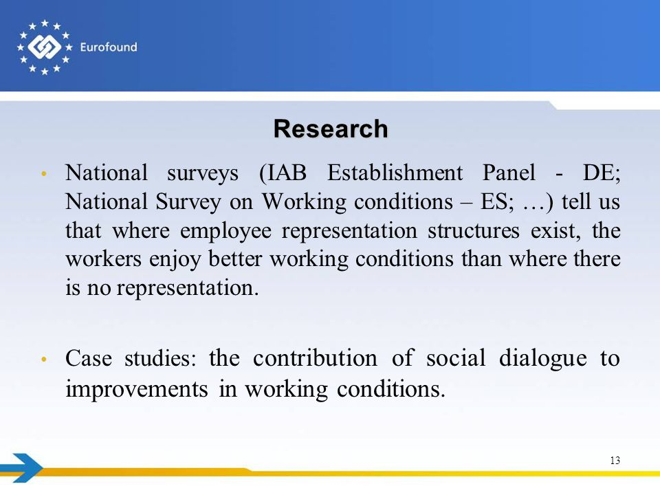 Research National surveys (IAB Establishment Panel - DE; National Survey on Working conditions – ES; …) tell us that where employee representation structures exist, the workers enjoy better working conditions than where there is no representation.
