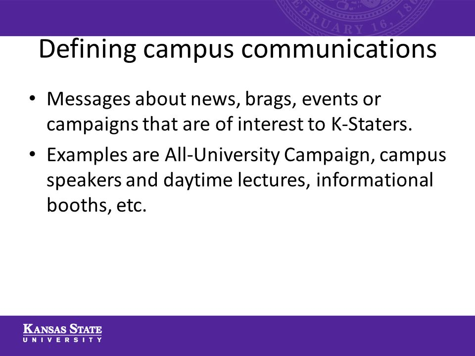 Defining campus communications Messages about news, brags, events or campaigns that are of interest to K-Staters.