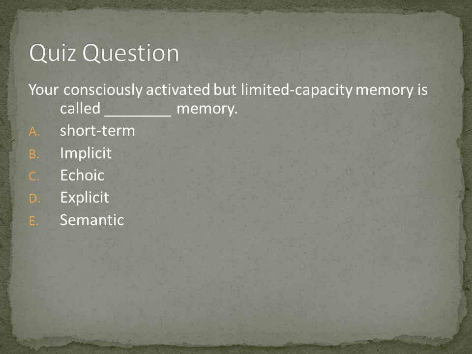 Your consciously activated but limited-capacity memory is called ________ memory.