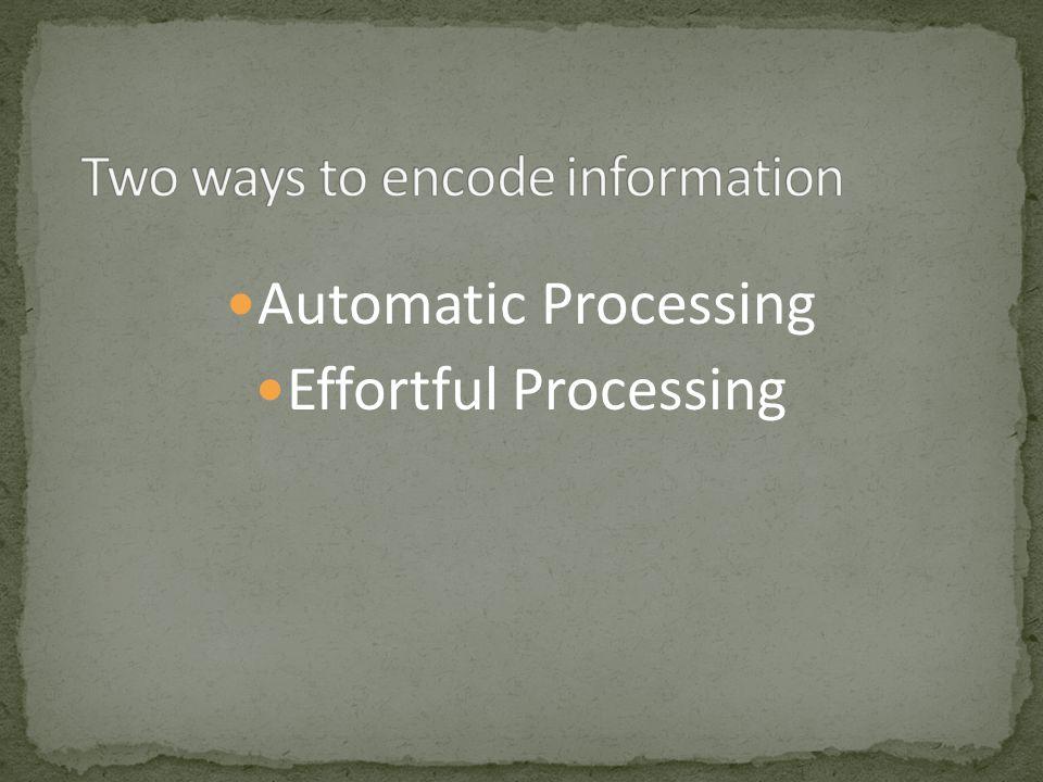 Automatic Processing Effortful Processing