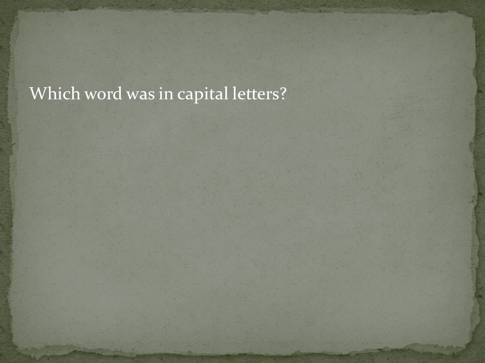 Which word was in capital letters?