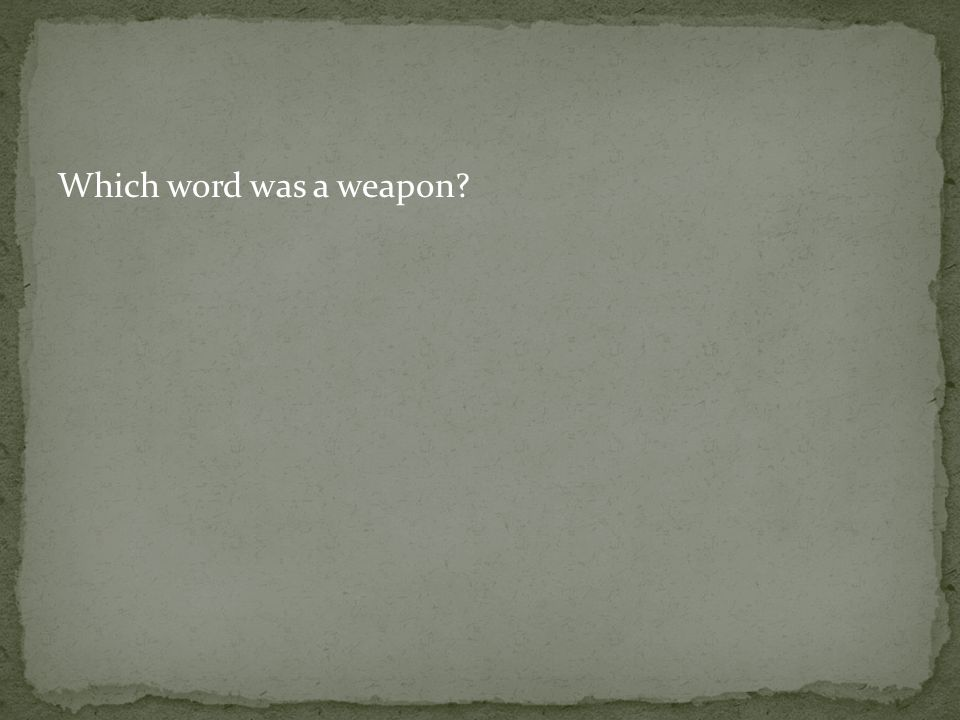 Which word was a weapon?
