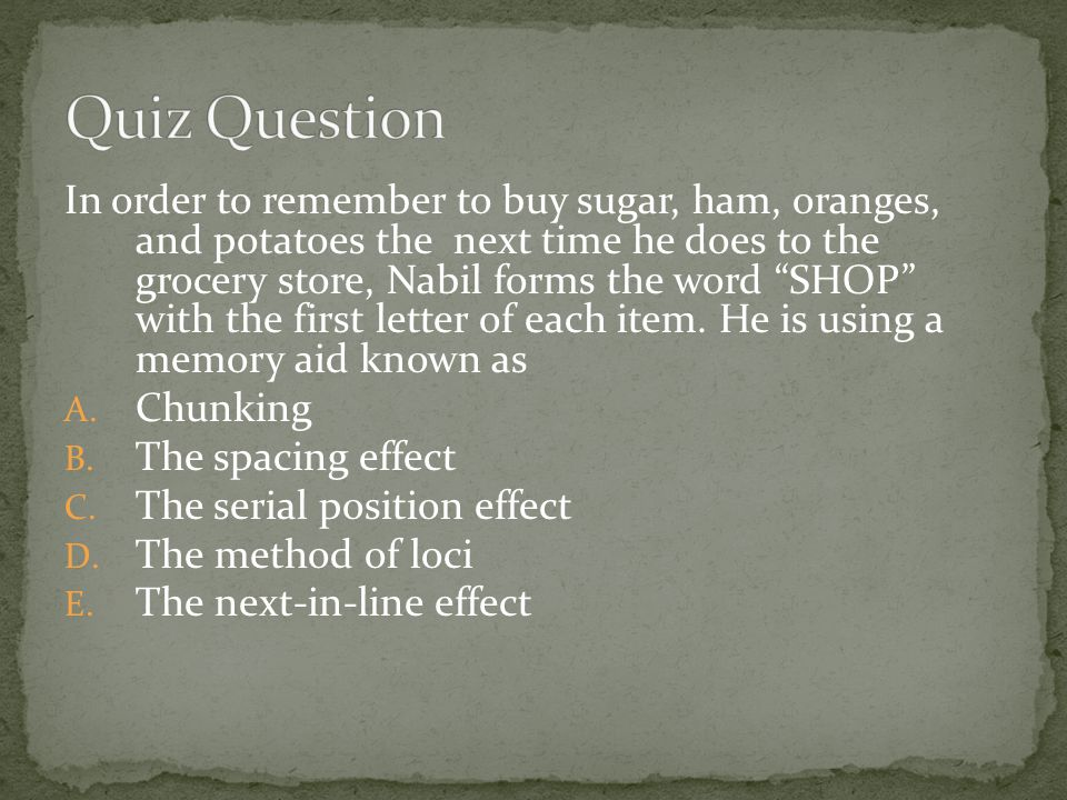 In order to remember to buy sugar, ham, oranges, and potatoes the next time he does to the grocery store, Nabil forms the word SHOP with the first letter of each item.
