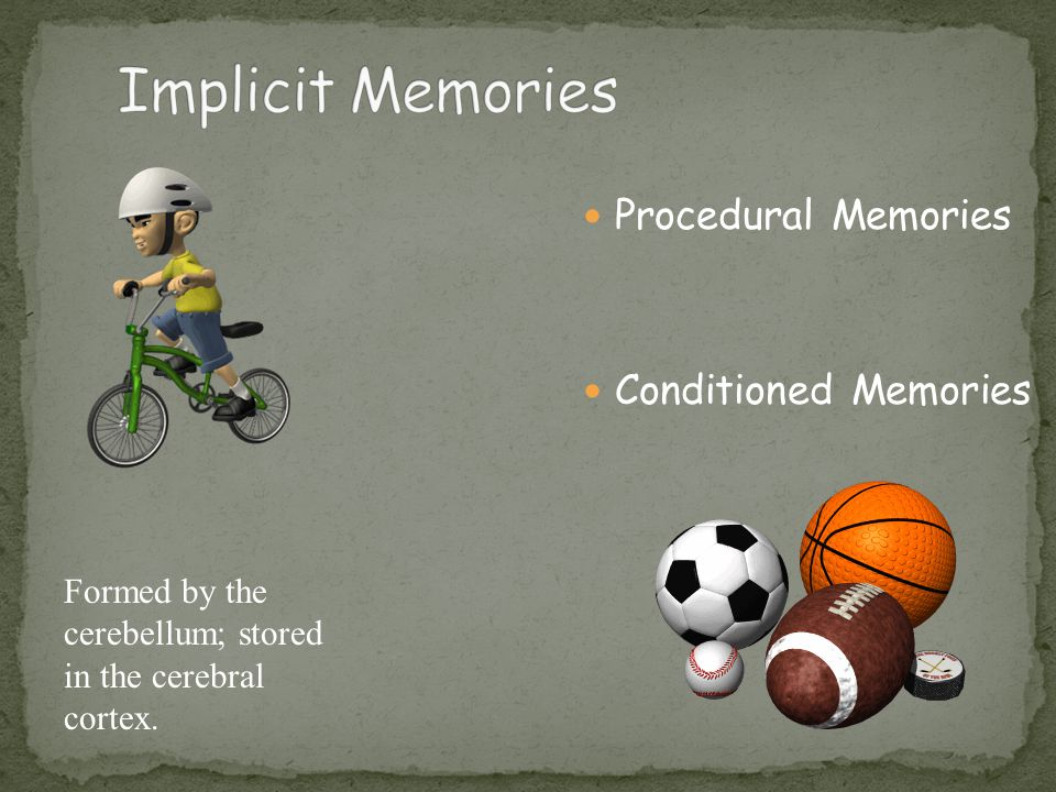 Procedural Memories Conditioned Memories Formed by the cerebellum; stored in the cerebral cortex.