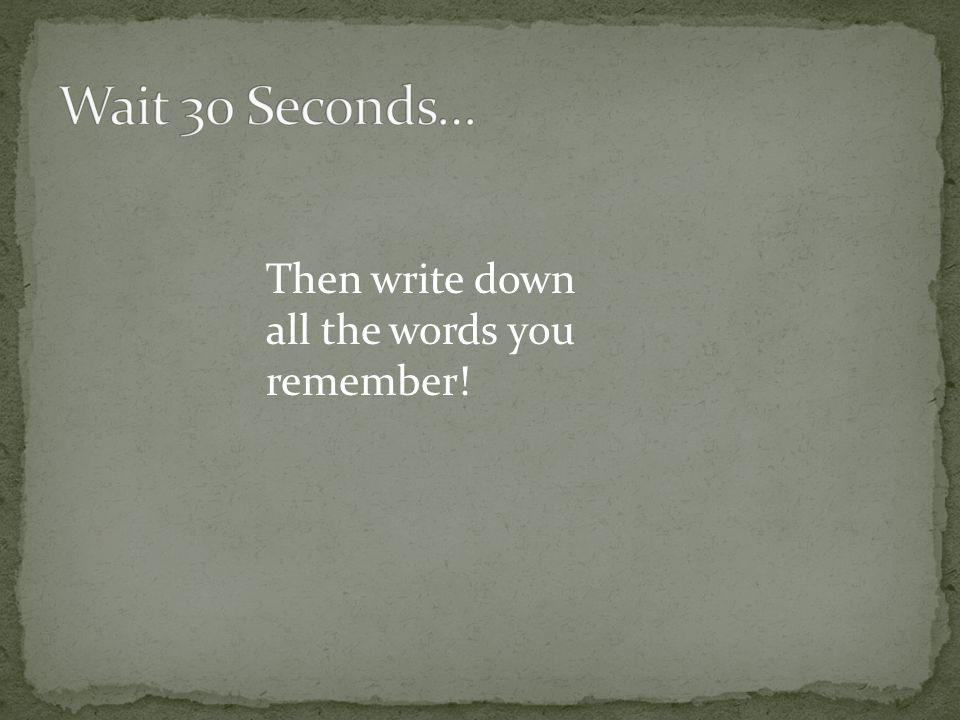 Then write down all the words you remember!