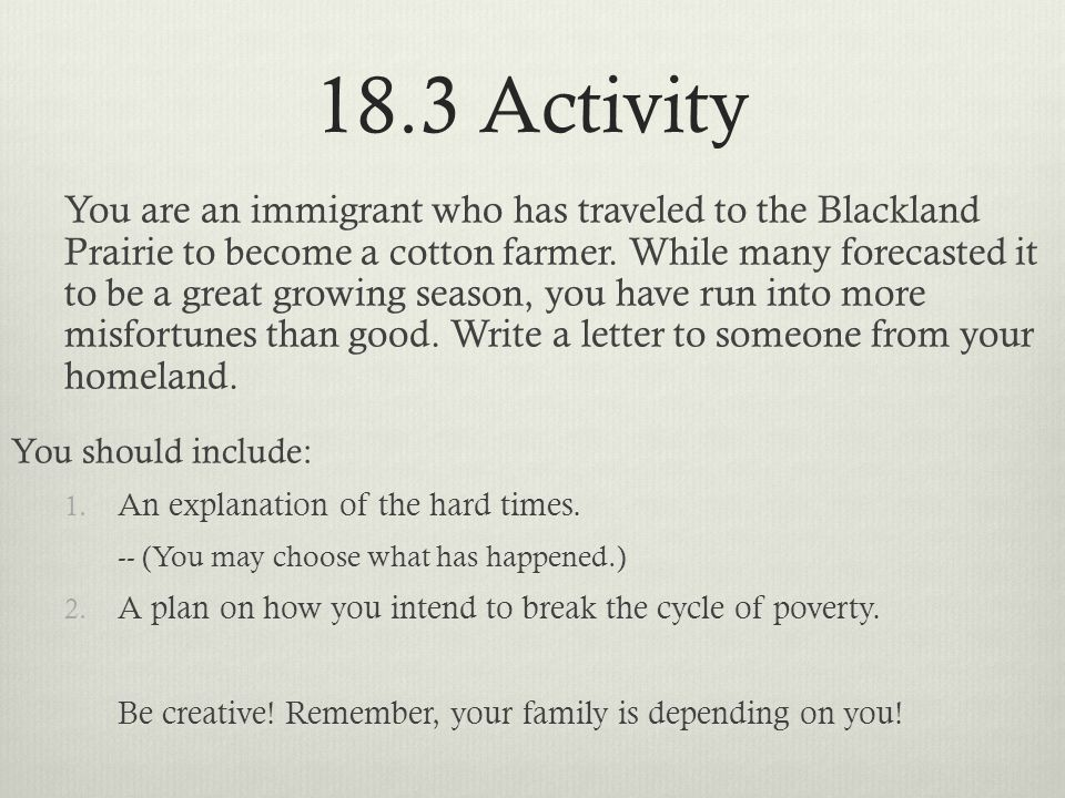 18.3 Activity You are an immigrant who has traveled to the Blackland Prairie to become a cotton farmer. While many forecasted it to be a great growing