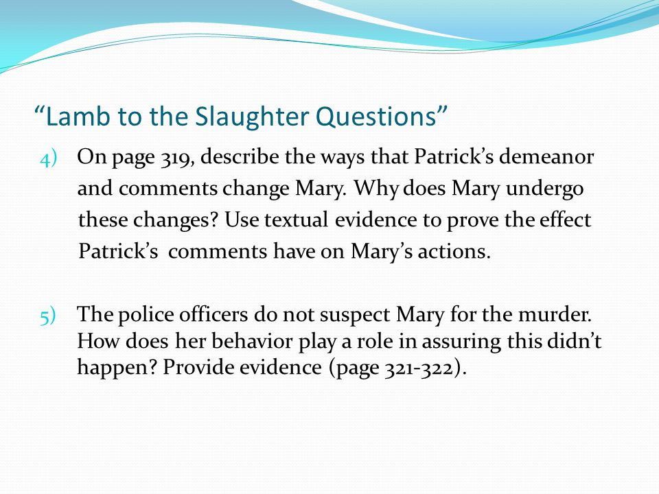 """""""Lamb to the Slaughter Questions"""" 4) On page 319, describe the ways that Patrick's demeanor and comments change Mary. Why does Mary undergo these chan"""