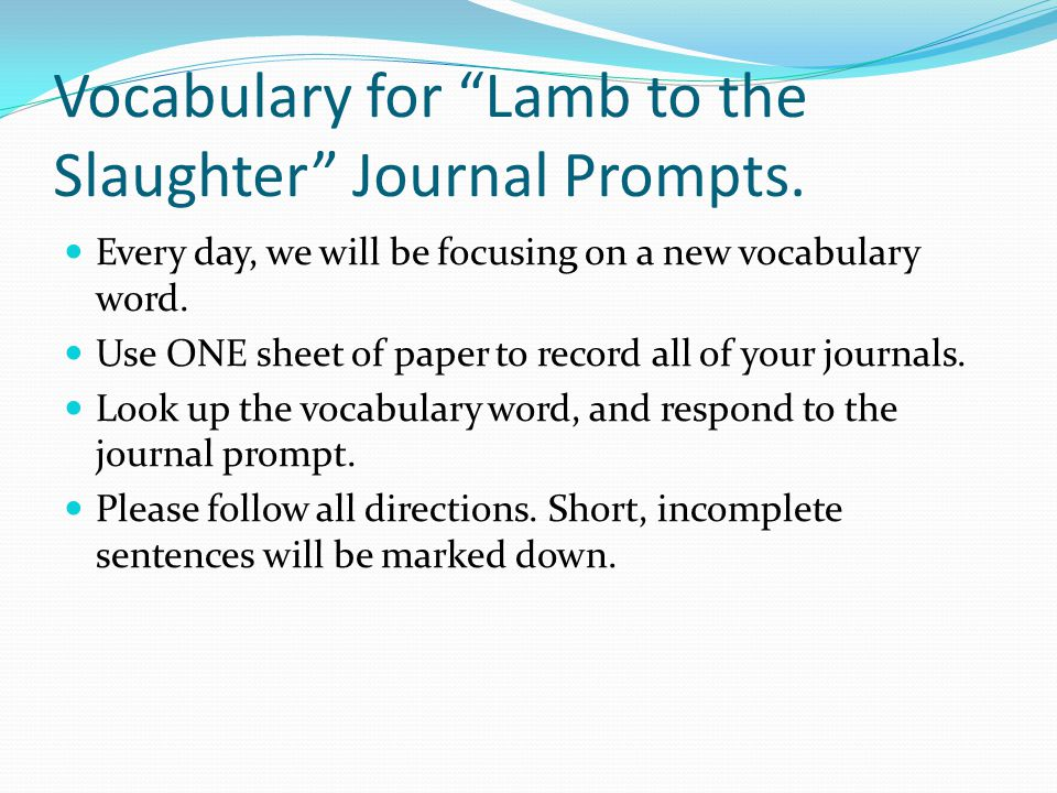 """Vocabulary for """"Lamb to the Slaughter"""" Journal Prompts. Every day, we will be focusing on a new vocabulary word. Use ONE sheet of paper to record all"""