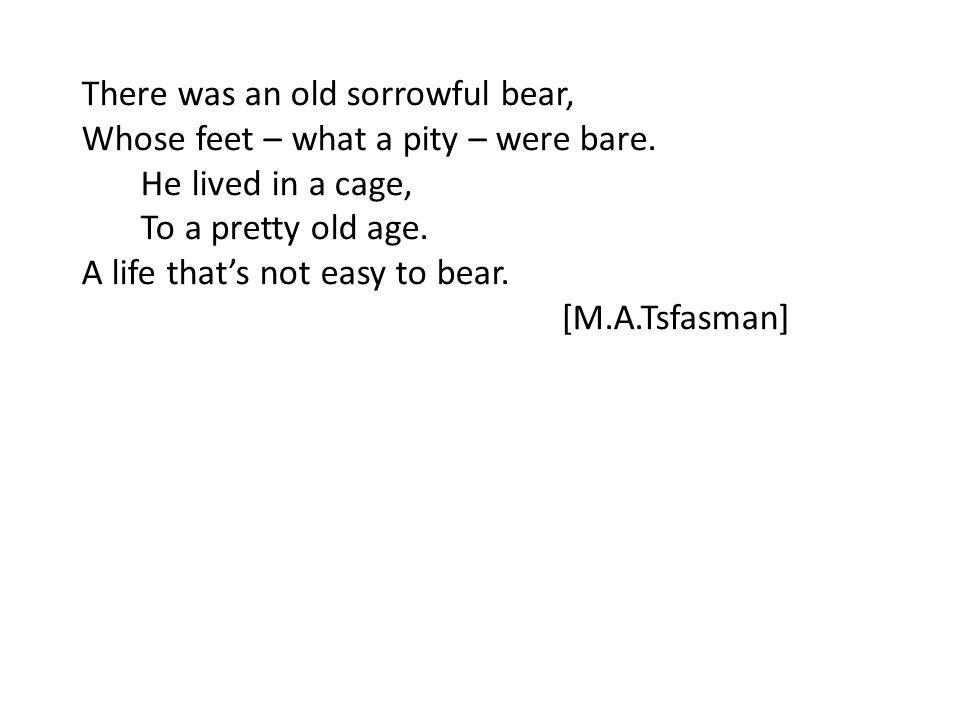 There was an old sorrowful bear, Whose feet – what a pity – were bare.