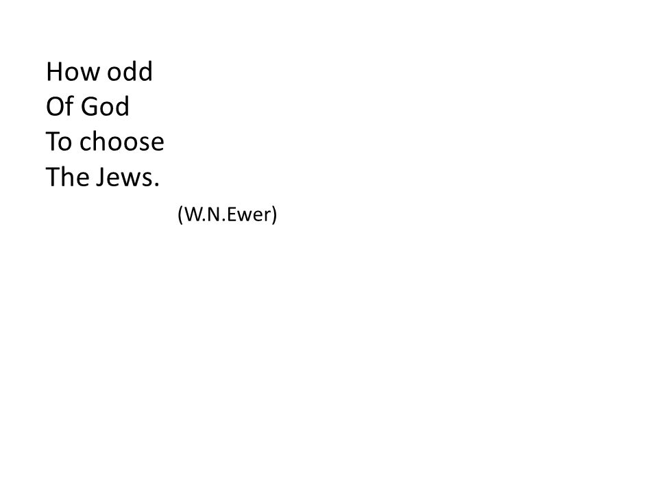 How odd Of God To choose The Jews. (W.N.Ewer)