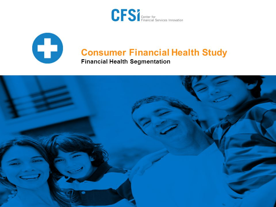 Consumer Financial Health Study Financial Health Segmentation
