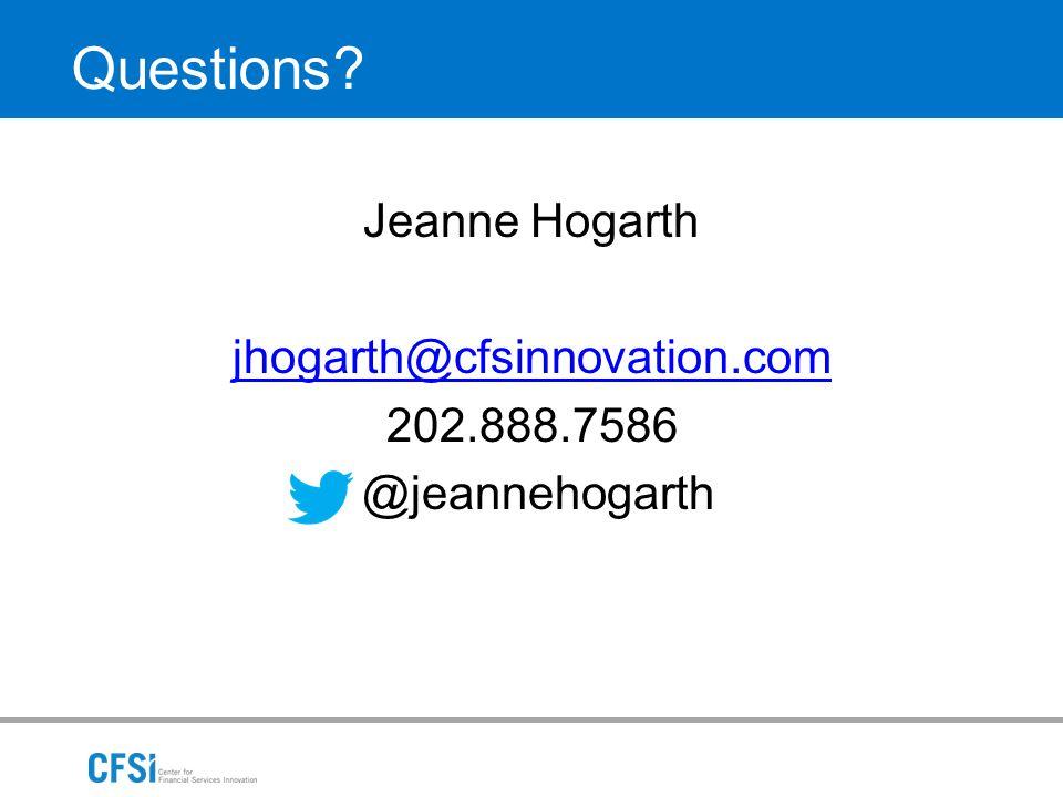 Questions Jeanne Hogarth jhogarth@cfsinnovation.com 202.888.7586 @jeannehogarth