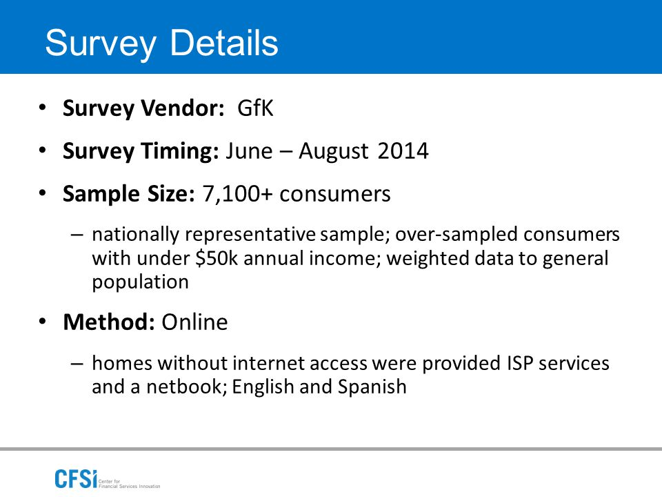 Survey Details Survey Vendor: GfK Survey Timing: June – August 2014 Sample Size: 7,100+ consumers – nationally representative sample; over-sampled con