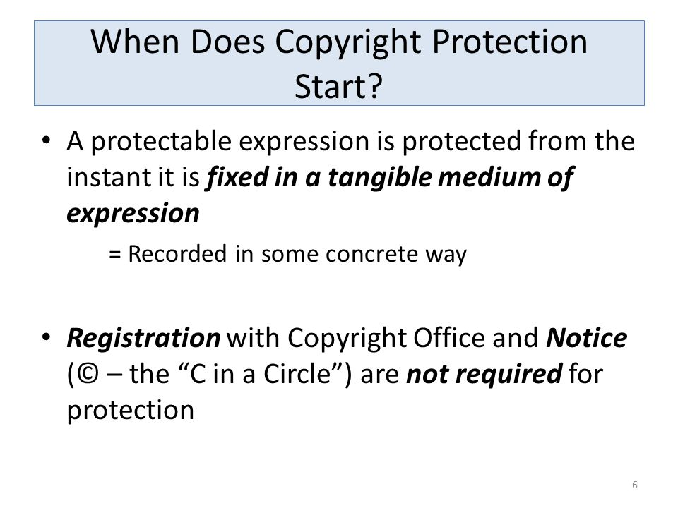 When Does Copyright Protection Start? A protectable expression is protected from the instant it is fixed in a tangible medium of expression = Recorded