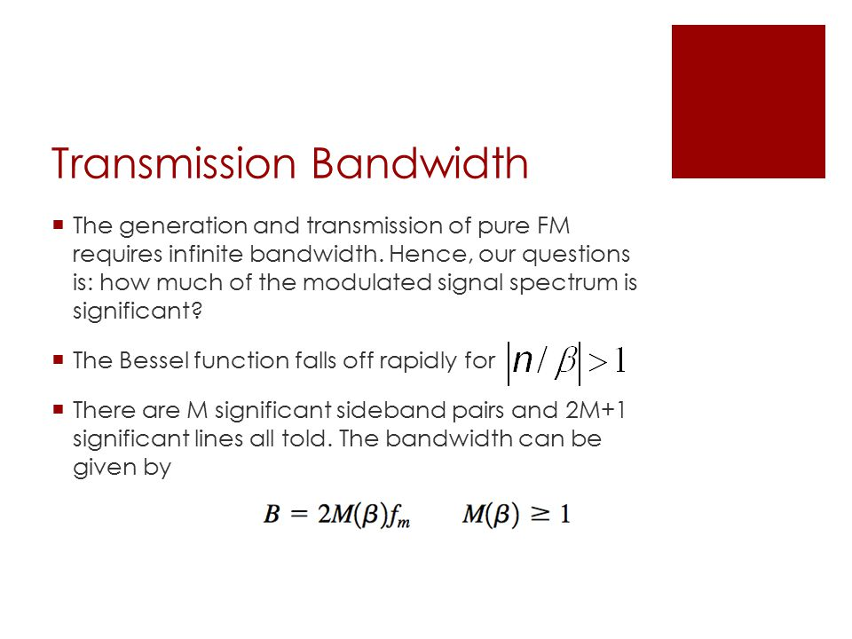 Transmission Bandwidth  The generation and transmission of pure FM requires infinite bandwidth.