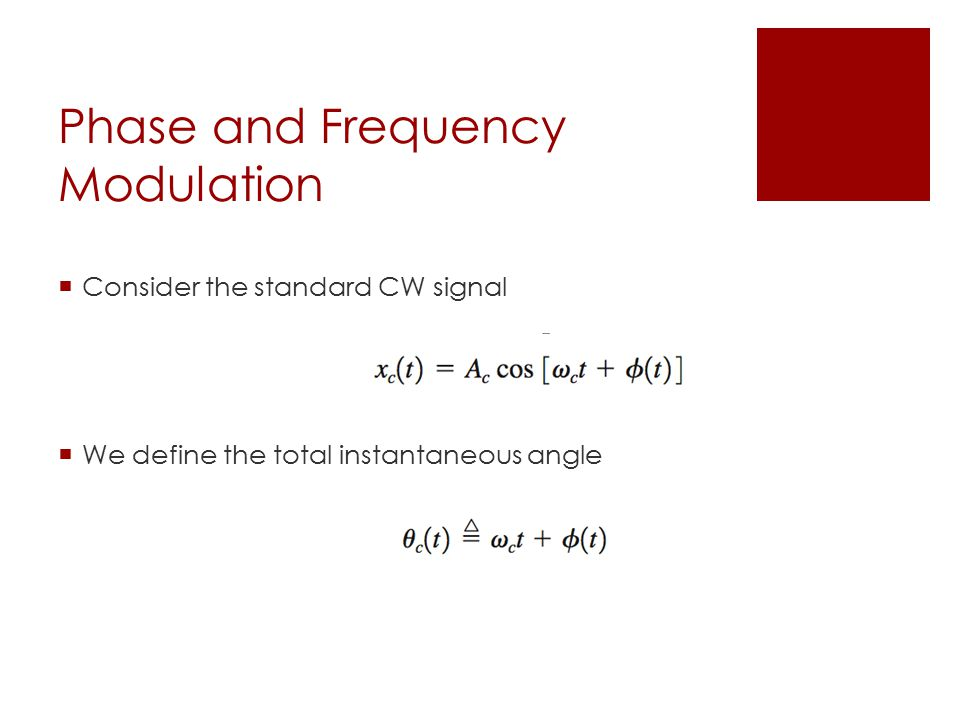 Phase and Frequency Modulation  Consider the standard CW signal  We define the total instantaneous angle