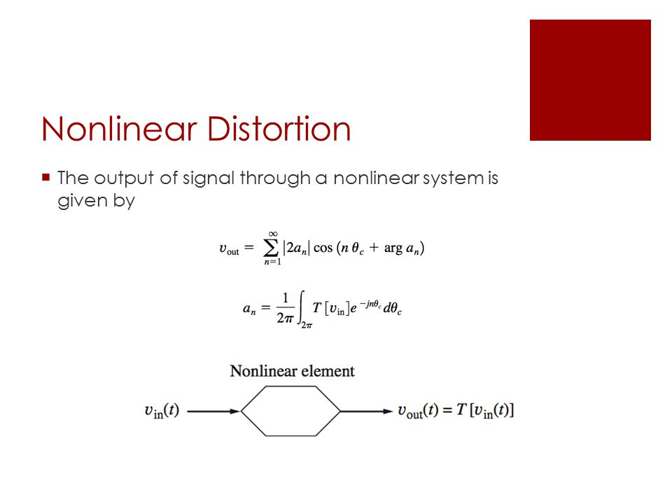 Nonlinear Distortion  The output of signal through a nonlinear system is given by