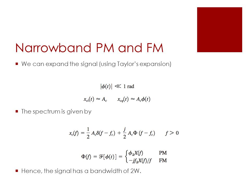 Narrowband PM and FM  We can expand the signal (using Taylor's expansion)  The spectrum is given by  Hence, the signal has a bandwidth of 2W.