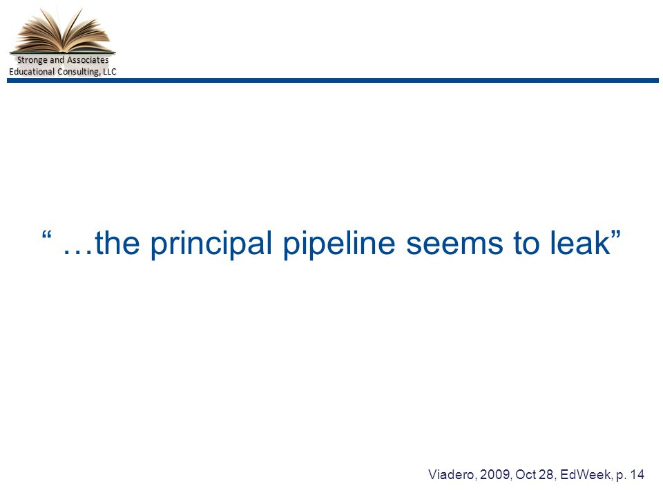 Stronge and Associates Educational Consulting, LLC …the principal pipeline seems to leak Viadero, 2009, Oct 28, EdWeek, p.