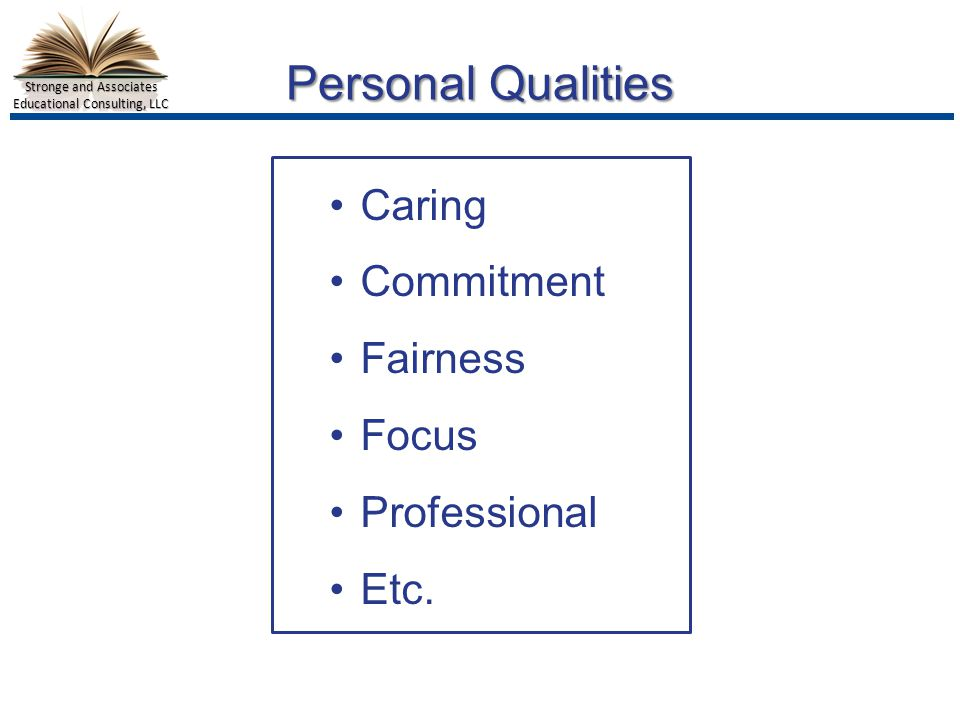 Stronge and Associates Educational Consulting, LLC ThePrincipal Instructional Leadership School Climate Human Resources Management Organizational Management Professionalism Communication & Community Relations What do Good Principals Do?