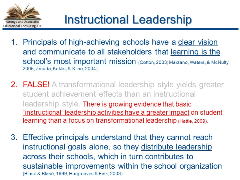 Stronge and Associates Educational Consulting, LLC Overall Impact of Principals 1.The quickest way to change the effectiveness of a school, for better or worse, is to change the principal.