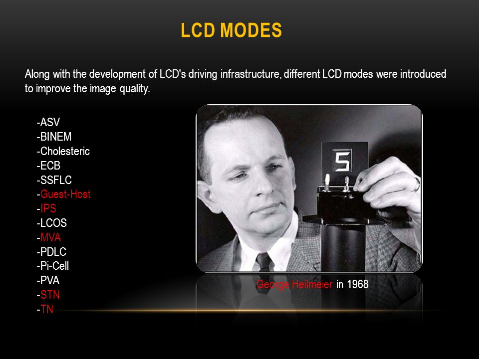 LCD MODES Along with the development of LCD s driving infrastructure, different LCD modes were introduced to improve the image quality.