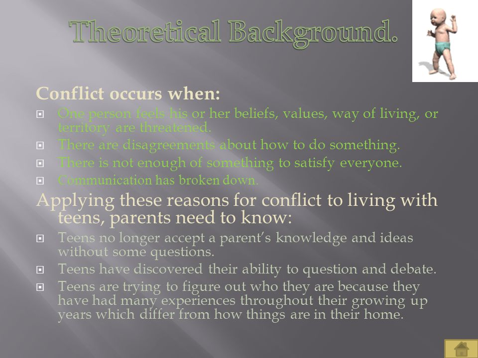Conflict occurs when:  One person feels his or her beliefs, values, way of living, or territory are threatened.