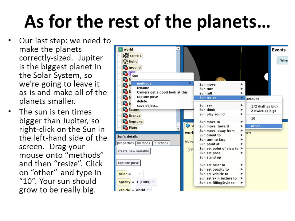 As for the rest of the planets… Our last step: we need to make the planets correctly-sized. Jupiter is the biggest planet in the Solar System, so we'r